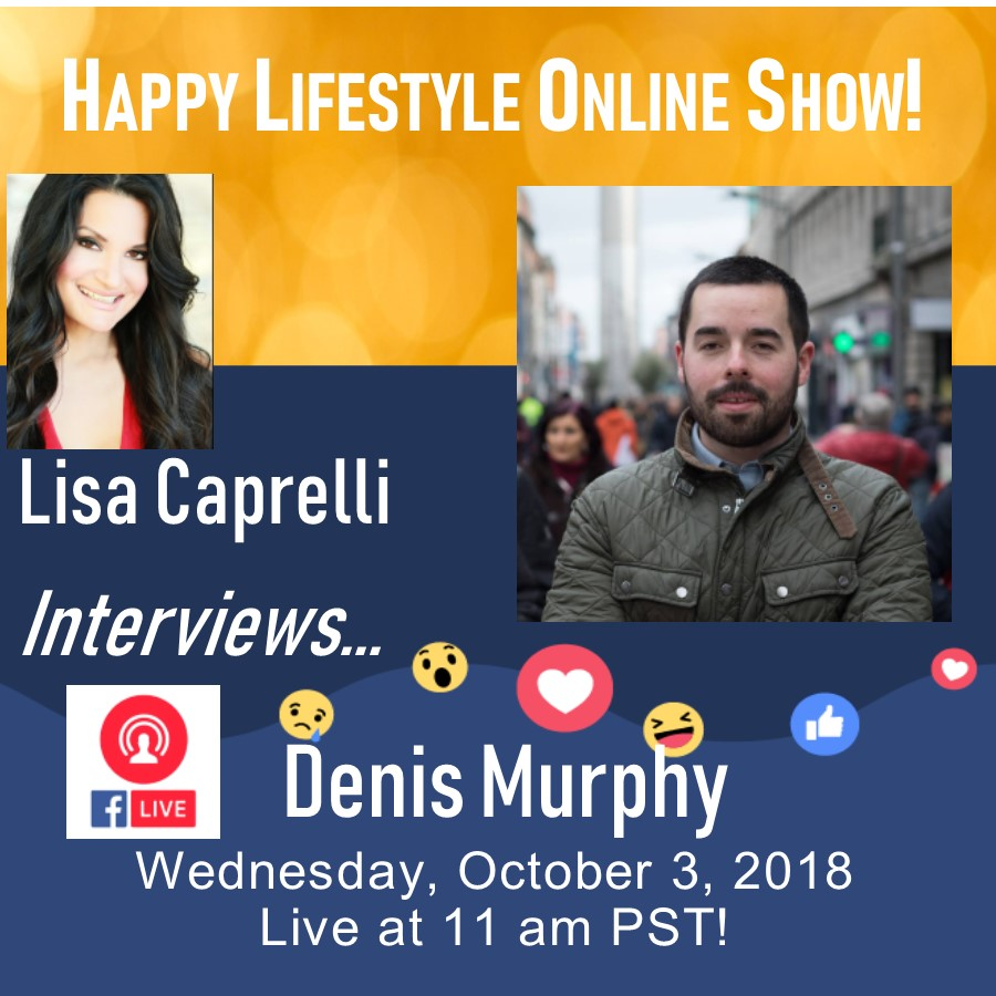 Happy Lifestyle Online Show with Lisa Caprelli and Denis Murphy